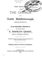 The History of the Church of North Middleborough, Massachusetts: In Six Discourses