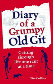Diary of a Grumpy Old Git: Getting through life one rant at a time