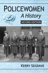 Policewomen: A History, 2d ed.