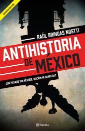 Antihistoria de México: ¿Un pasado sin héroes, nación ni bandera?