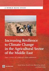 Increasing Resilience to Climate Change in the Agricultural Sector of the Middle East: The Cases of Jordan and Lebanon