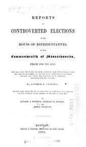 Reports of controverted elections in the House of representatives: of the commonwealth of Massachusetts, from 1780 to 1852