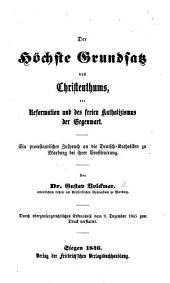 Der höchste Grundsatz des Christenthums, der Reformation und des freien Katholizismus der Gegenwart, etc
