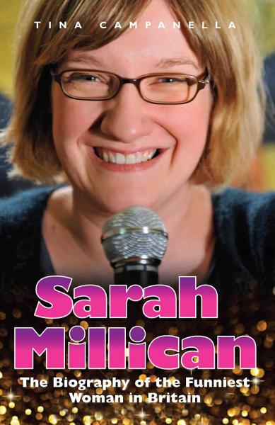 Sarah Millican - The Biography Of The Funniest Woman In Britain