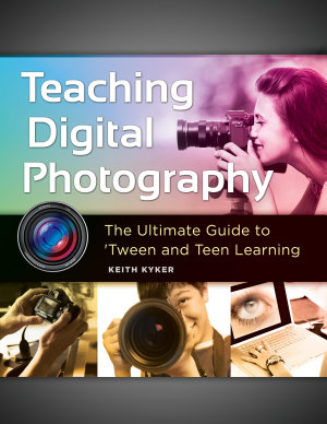 Teaching Digital Photography  The Ultimate Guide to  Tween and Teen Learning PDF
