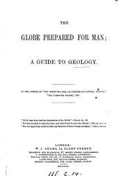The globe prepared for man, a guide to geology, by the author of 'The observing eye'.