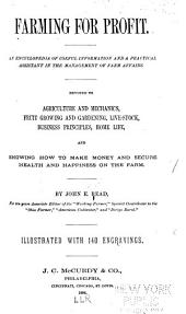 Farming for Profit: An Encyclopedia of Useful Information and a Practical Assistant in the Management of Farm Affairs. Devoted to Agriculture and Mechanics, Fruit Growing and Gardening, Live-stock, Business Principles, Home Life, and Showing how to Make Money and Secure Health and Happiness on the Farm