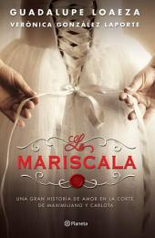 La Mariscala: Una gran historia de amor en la corte de Maximiliano y Carlota.