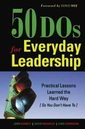 50 Dos for Everyday Leadership: Practical Lessons Learned the Hard Way (so You Don't Have To)