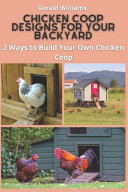 Chicken Coop Designs for Your Backyard