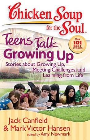 Chicken Soup for the Soul  Teens Talk Growing Up PDF