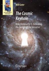 The Cosmic Keyhole: How Astronomy Is Unlocking the Secrets of the Universe