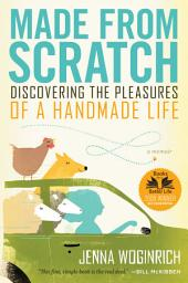 Made from Scratch: Discovering the Pleasures of a Handmade Life, Edition 2