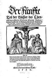 Der ... Teil der Bücher des Ehrnwirdigen Herrn Doctoris Martini Lutheri ...: darinnen begriffen sind die Auslegung vber das erste Buch vnd folgend vber etliche Capitel der andern Bücher Mose Auch vber etliche Propheten .... 5