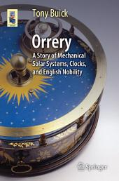 Orrery: A Story of Mechanical Solar Systems, Clocks, and English Nobility