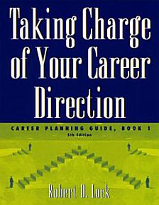 Taking Charge of Your Career Direction  Career Planning Guide  Book 1 PDF