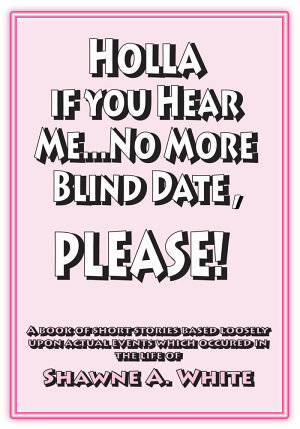 Holla If You Hear Me    No More Blind Dates  Please