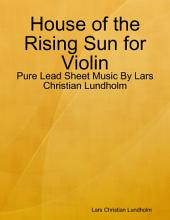 House of the Rising Sun for Violin - Pure Lead Sheet Music By Lars Christian Lundholm