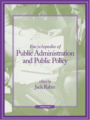 Encyclopedia of Public Administration and Public Policy  A J