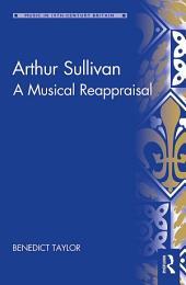 Arthur Sullivan: A Musical Reappraisal