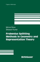 Frobenius Splitting Methods In Geometry And Representation Theory Book PDF