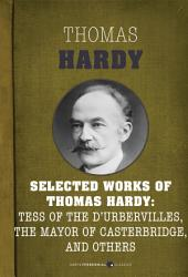 Selected Works Of Thomas Hardy: Far From the Madding Crowd, The Mayor of Casterbridge, Tess of the D'Urbervilles, and Jude the Obscure