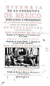 Historia de la conquista de México: población, y progressos de la América Septentrional, conocida por el nombre de Nueva España