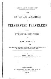 The Travels and Adventures of Celebrated Travelers in the Principal Countries of the World