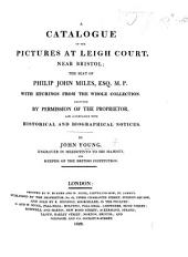 A Catalogue of the Pictures at Leigh Court, near Bristol; the seat of J. P. Miles ... with etchings from the whole collection ... accompanied with historical and biographical notices