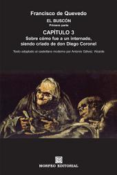 El Buscón: Sobre cómo fue a un internado, siendo criado de don Diego Coronel (texto adaptado al castellano moderno por Antonio Gálvez Alcaide)