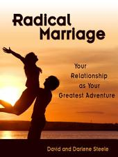 Radical Marriage: Your Relationship as Your Greatest Adventure