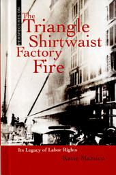 The Triangle Shirtwaist Factory Fire: Its Legacy of Labor Rights