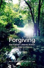 Forgiving the Father I Never Knew