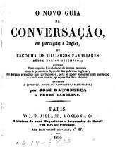 O novo guia da conversação, em portuguez e inglez: ou, Escolha de dialogos familiares sôbre varios assumptos
