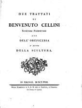 Due trattati, etc. (Frammento di un discorso di Benvenuto Cellini sopra i principj e 'l modo d'imparare l'arte del disegno.).