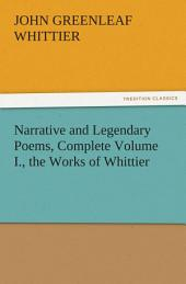 Narrative and Legendary Poems, Complete Volume I., the Works of Whittier