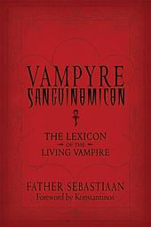 Vampyre Sanguinomicon: The Lexicon of the Living Vampire