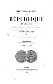 Histoire-musée de la République française, depuis l'Assemblée des notables jusqu' à l'empire: Volume1