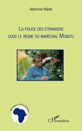 La Police des étrangers sous le règne du Maréchal Mobutu