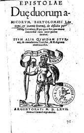 Epistolae duę duorum amicorum Bartholomaei Latomi, & Ioannis Sturmii: Item alia quaedam Sturmii, de emendatione ecclesiae, & religionis controversiis