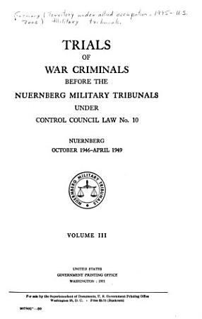Trials of War Criminals Before the Nuremberg Military Tribunals Under Control Council Law No  10  Nuernberg  October 1946 April 1949 PDF