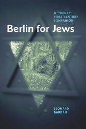 Berlin for Jews: A Twenty-First-Century Companion