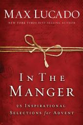 In the manger: 25 Inspirational Selections for Advent