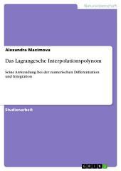 Das Lagrangesche Interpolationspolynom: Seine Anwendung bei der numerischen Differentiation und Integration