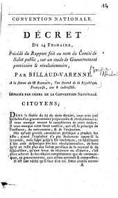 Décret du 14 frimaire, précédé du rapport fait au nom du comité de Salut public, sur un mode de Gouvernement provisoire et révolutionnaire, par Billaud-Varenne. A la séance du 28 brumaire, l'an second de la République...