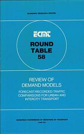 ECMT Round Tables Review of Demand Models Forecast-Recorded Traffic Comparisons for Urban and Intercity Transport: Report of the Fifty-Eighth Round Table on Transport Economics Held in Paris on 25-26 June 1981: Forecast-Recorded Traffic Comparisons for Urban and Intercity Transport: Report of the Fifty-Eighth Round Table on Transport Economics Held in Paris on 25-26 June 1981