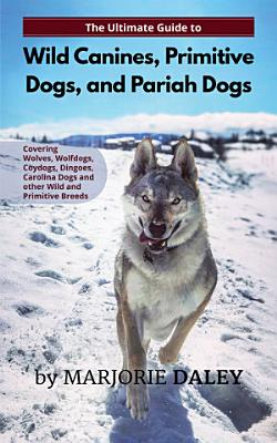 The Ultimate Guide to Wild Canines  Primitive Dogs  and Pariah Dogs