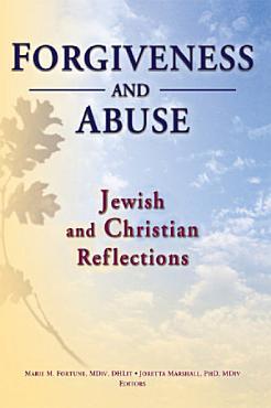 Forgiveness And Abuse  Jewish And Christian Reflections PDF