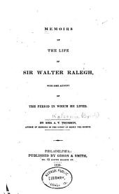 Memoirs of the Life of Sir Walter Ralegh, with Some Account of the Period in which He Lived