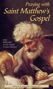 Praying with Saint Matthew's Gospel: Daily Reflections on the Gospel of Saint Matthew